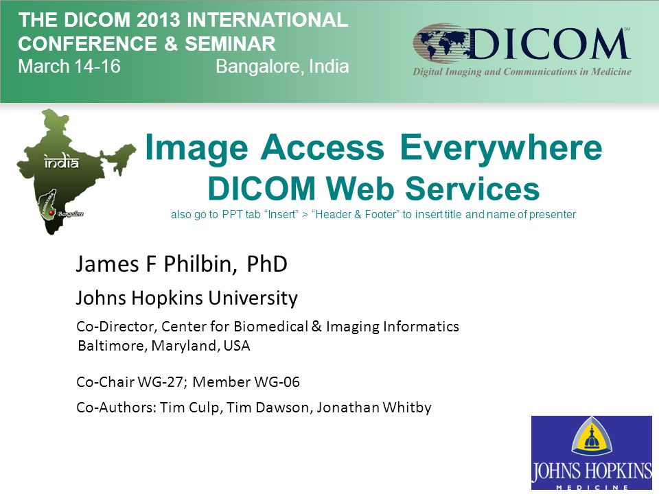 Image Access Everywhere DICOM Web Services also go to PPT tab Insert > Header & Footer to insert title and name of presenter