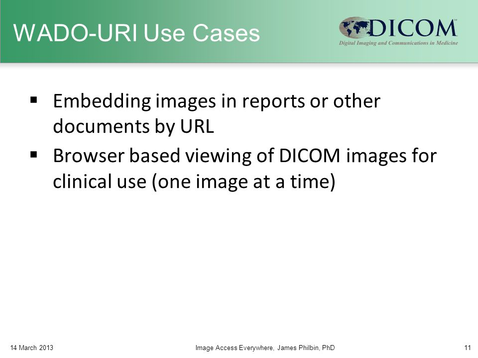 WADO-URI Use Cases Embedding images in reports or other documents by URL.