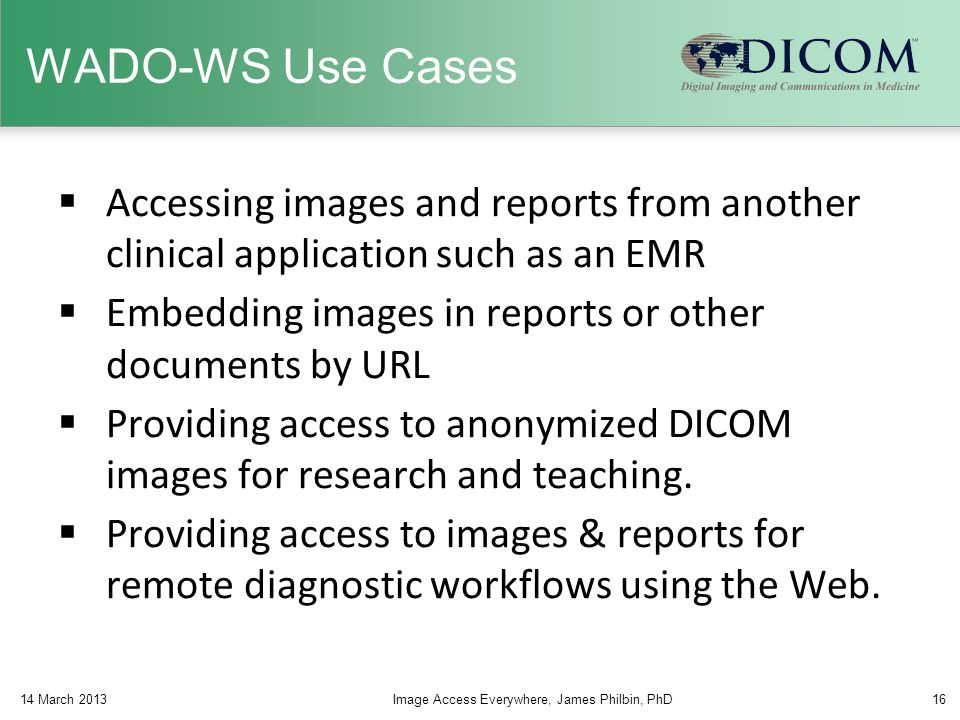 WADO-WS Use Cases Accessing images and reports from another clinical application such as an EMR.