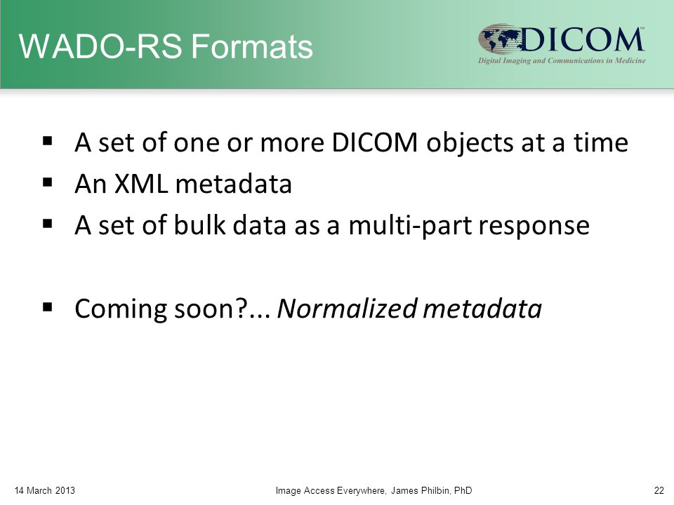 WADO-RS Formats A set of one or more DICOM objects at a time