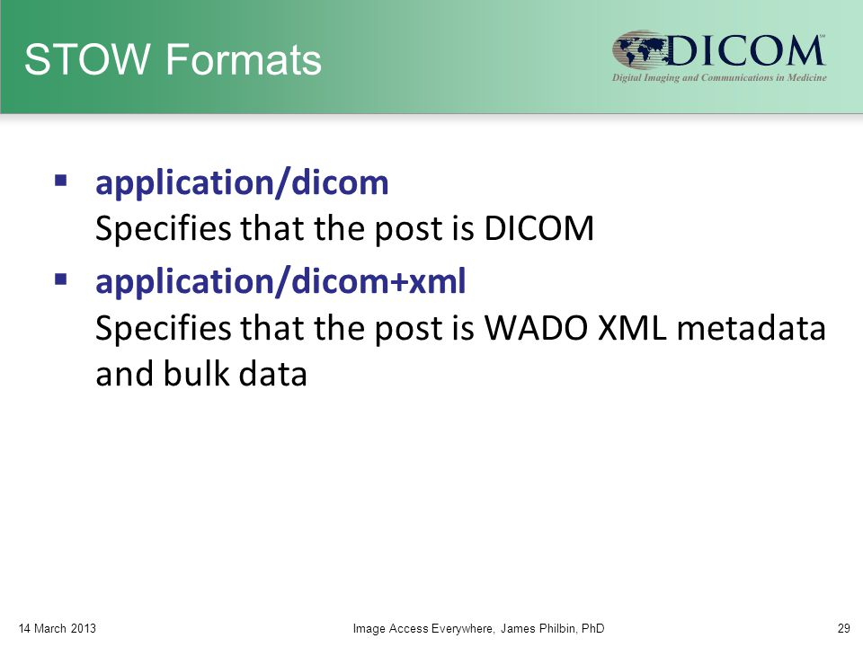 STOW Formats application/dicom Specifies that the post is DICOM