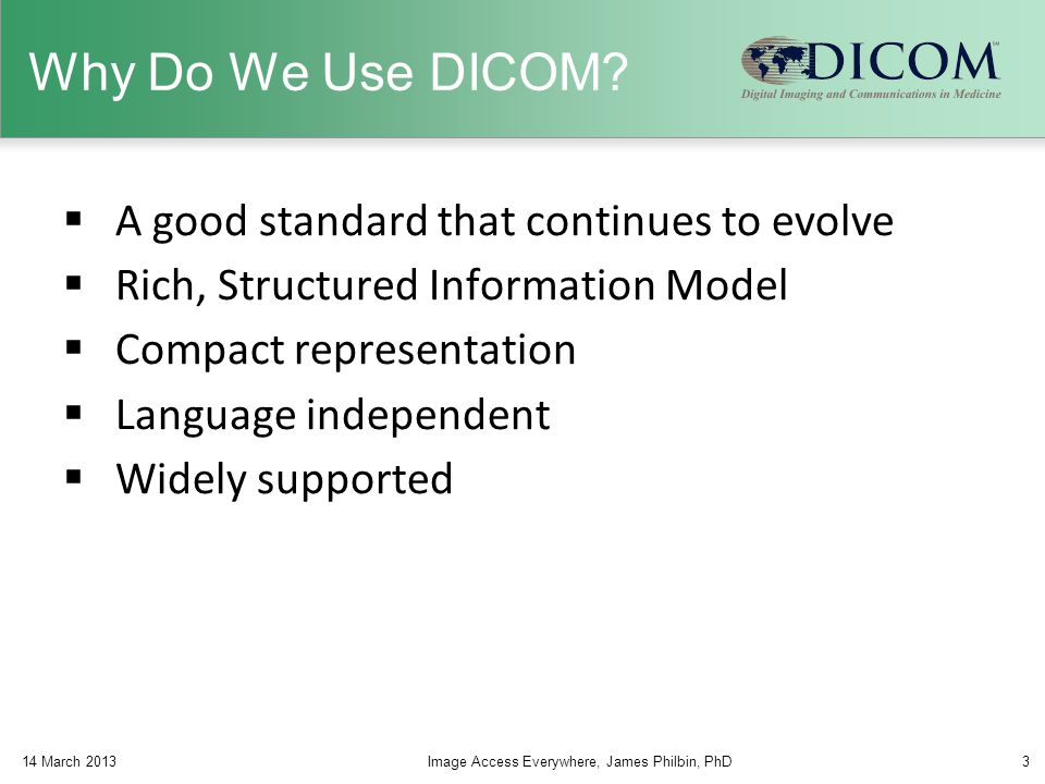 Why Do We Use DICOM A good standard that continues to evolve