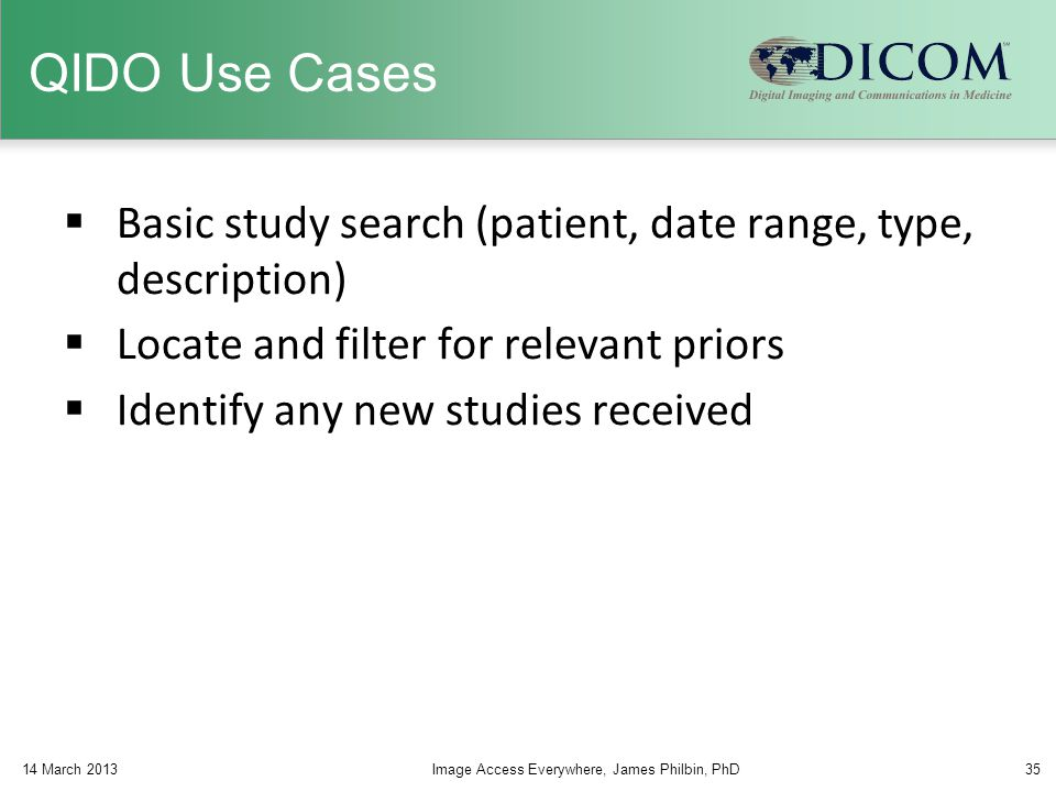 QIDO Use Cases Basic study search (patient, date range, type, description) Locate and filter for relevant priors.
