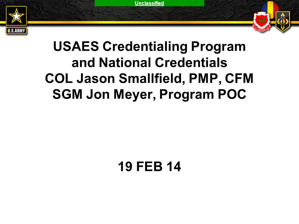 USAES Credentialing Program and National Credentials COL Jason Smallfield, PMP, CFM SGM Jon Meyer, Program POC