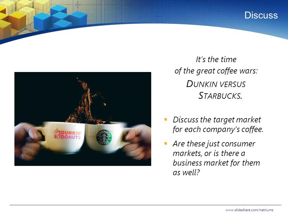 Dunkin versus Starbucks.