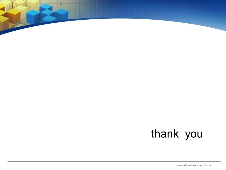 thank you www.slideshare.com/natriumz