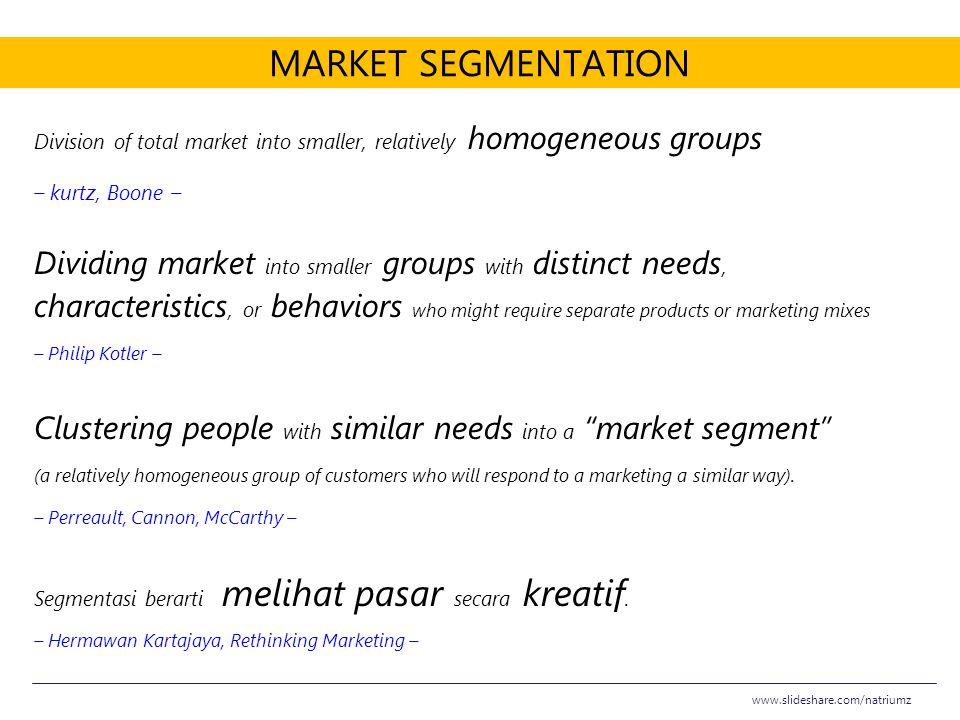 Market Segmentation Division of total market into smaller, relatively homogeneous groups. – kurtz, Boone –