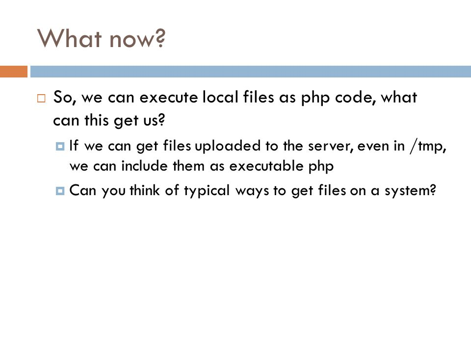 What now So, we can execute local files as php code, what can this get us