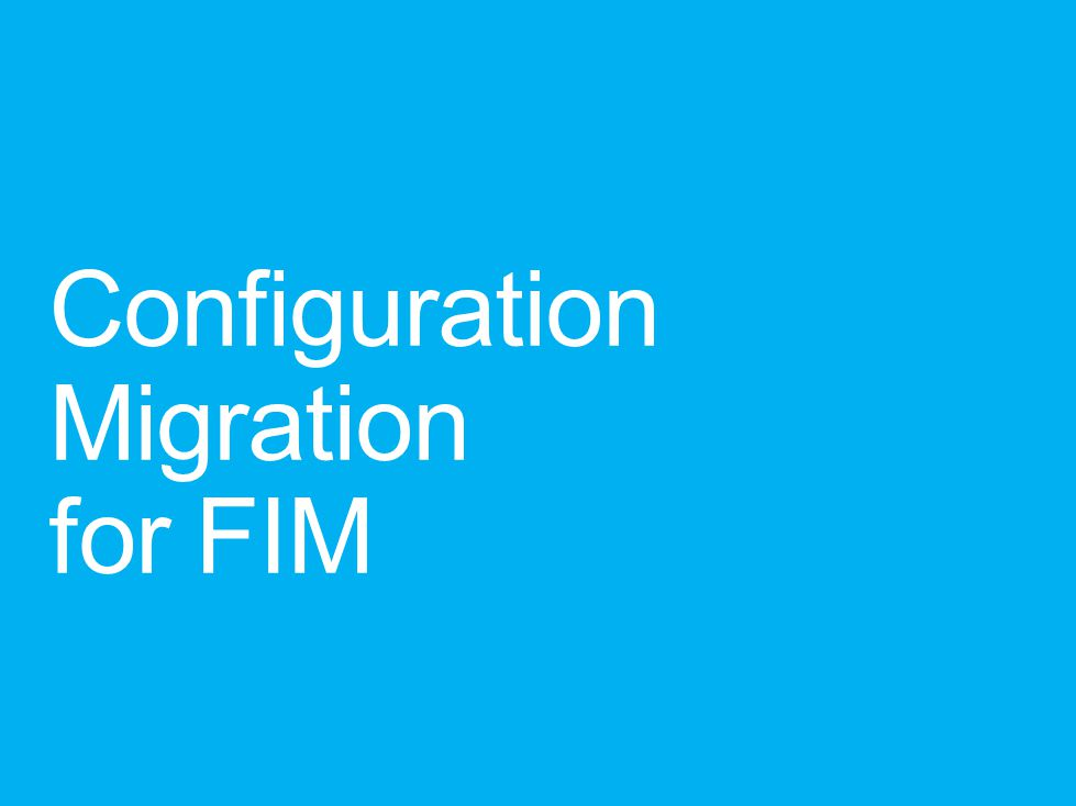 Configuration Migration for FIM