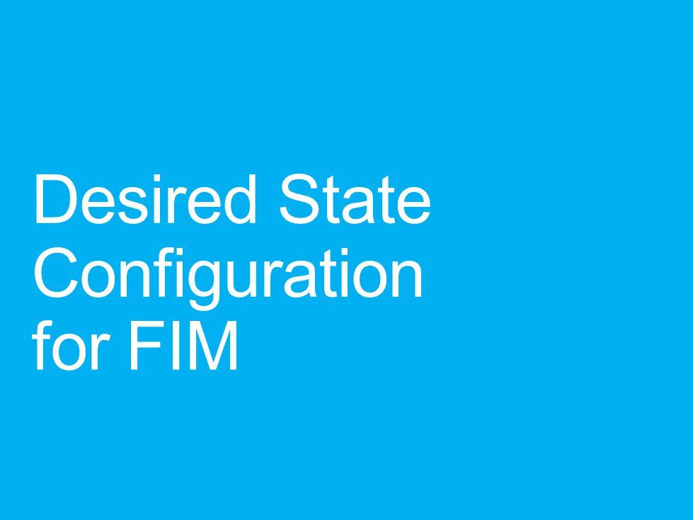 Desired State Configuration for FIM