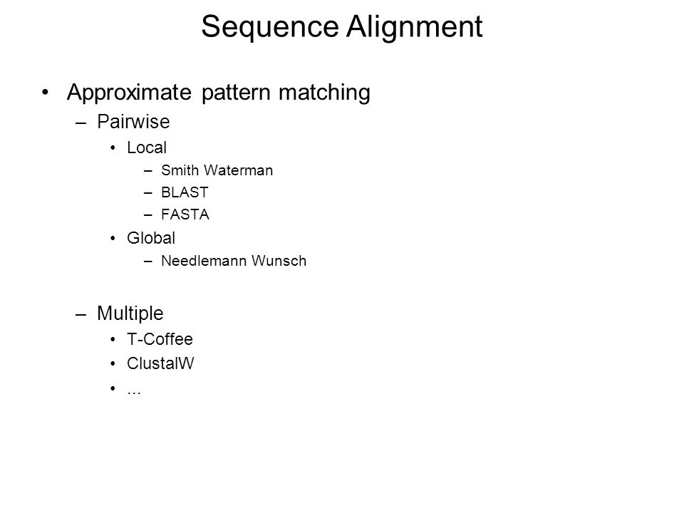 Sequence Alignment Approximate pattern matching Pairwise Multiple