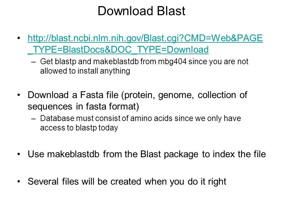 Download Blast http://blast.ncbi.nlm.nih.gov/Blast.cgi CMD=Web&PAGE_TYPE=BlastDocs&DOC_TYPE=Download.