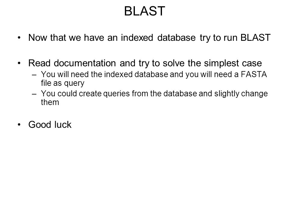 BLAST Now that we have an indexed database try to run BLAST
