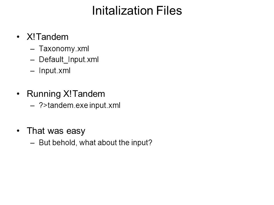 Initalization Files X!Tandem Running X!Tandem That was easy