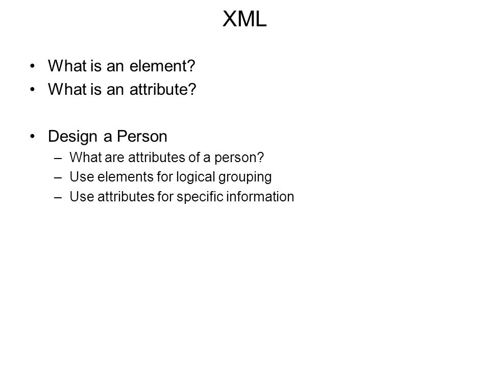XML What is an element What is an attribute Design a Person