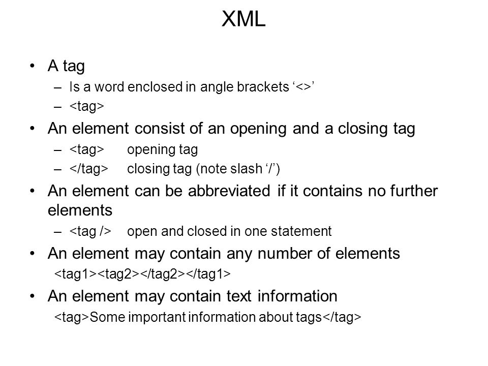 XML A tag An element consist of an opening and a closing tag