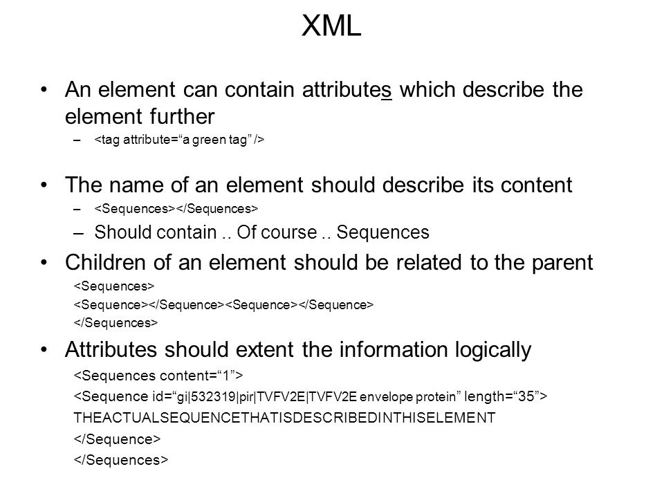 XML An element can contain attributes which describe the element further. <tag attribute= a green tag />