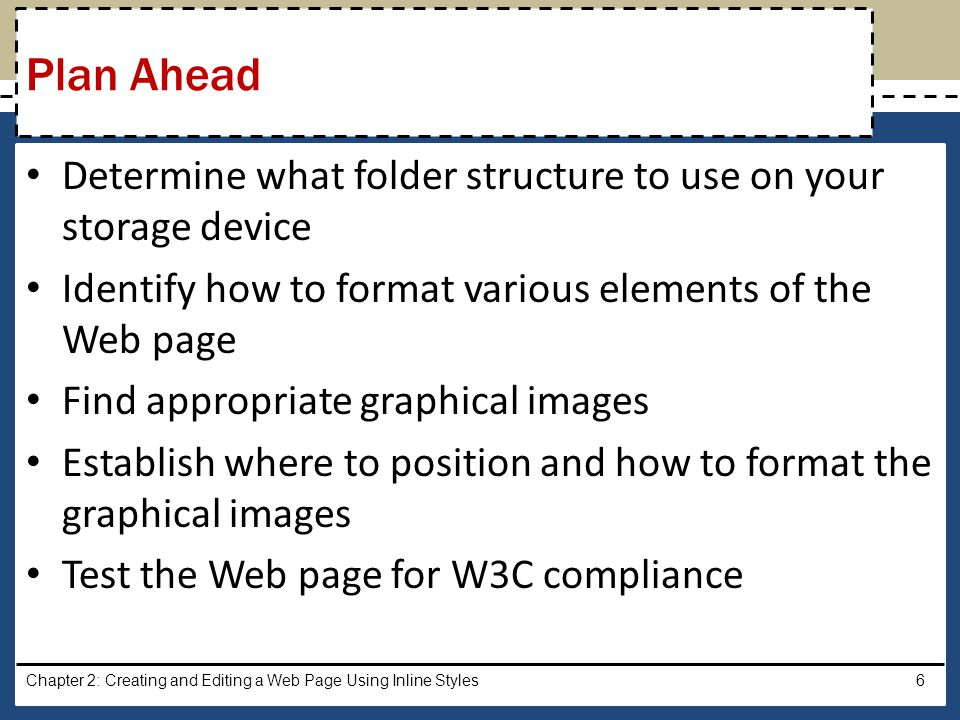 Plan Ahead Determine what folder structure to use on your storage device. Identify how to format various elements of the Web page.
