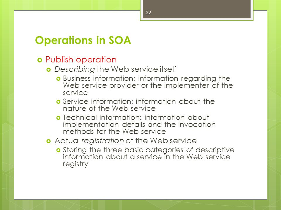 Operations in SOA Publish operation Describing the Web service itself