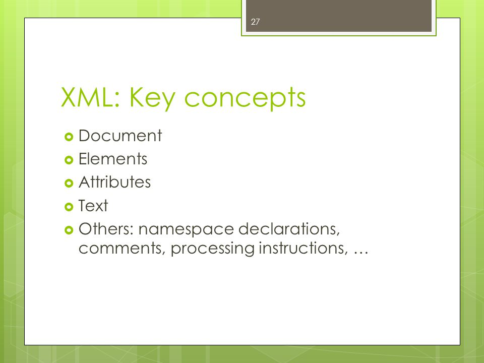 XML: Key concepts Document Elements Attributes Text