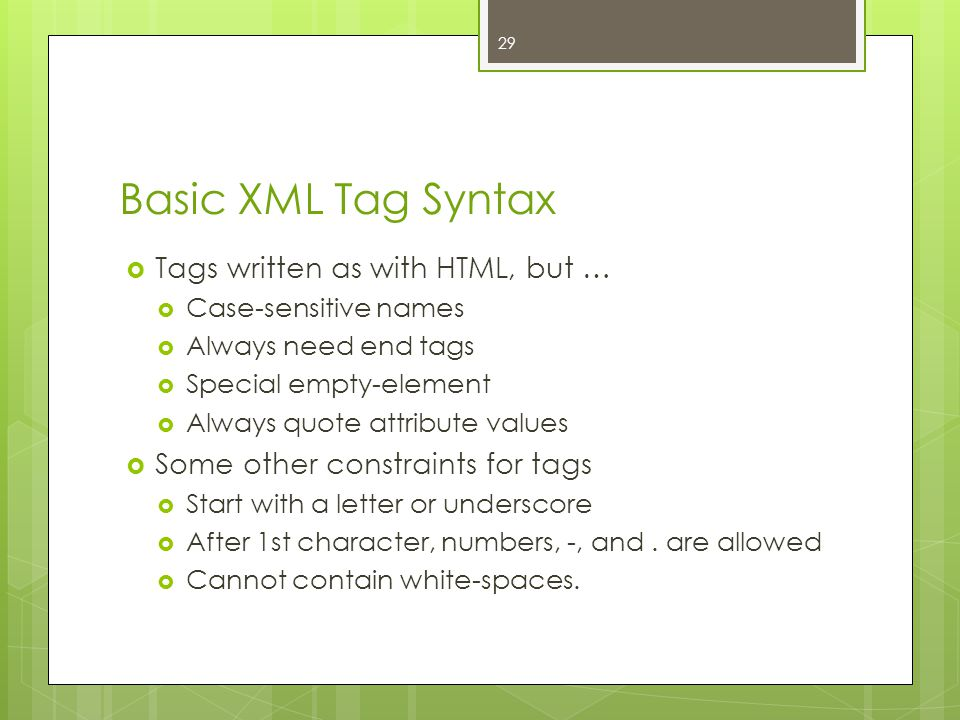 Basic XML Tag Syntax Tags written as with HTML, but …