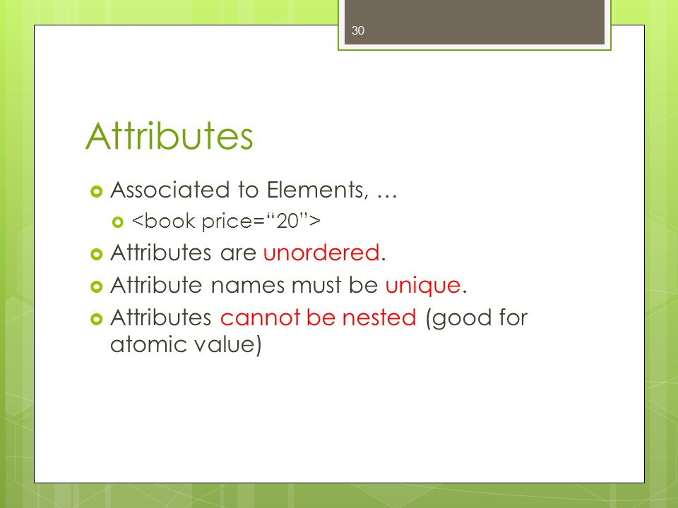 Attributes Associated to Elements, … Attributes are unordered.