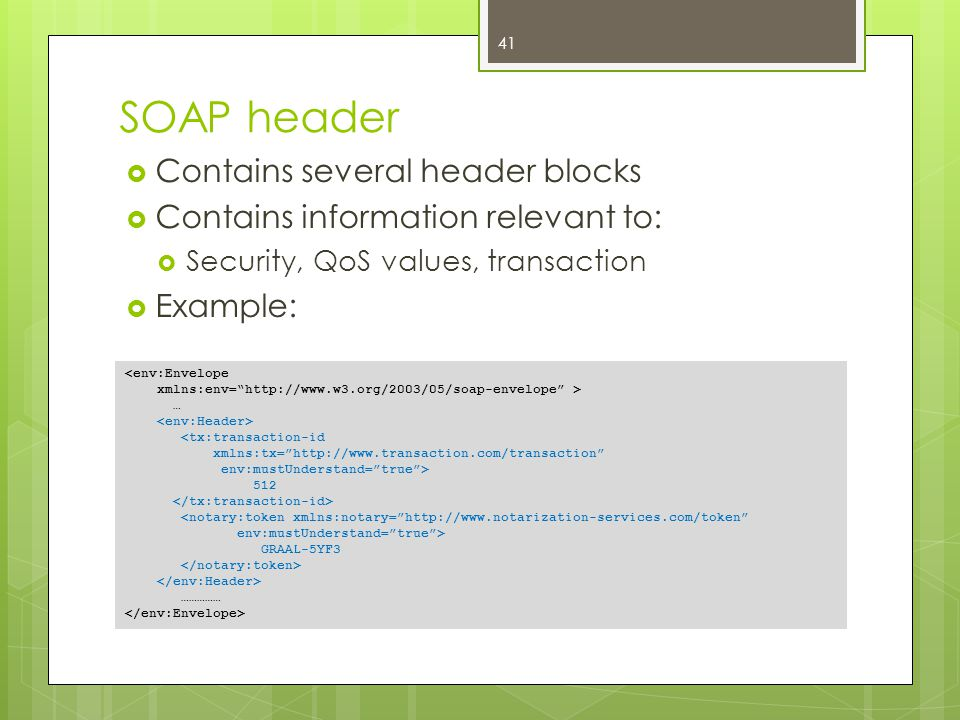 SOAP header Contains several header blocks