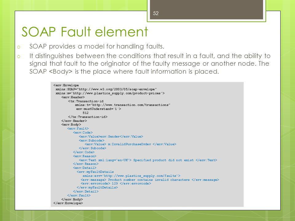 SOAP Fault element SOAP provides a model for handling faults.