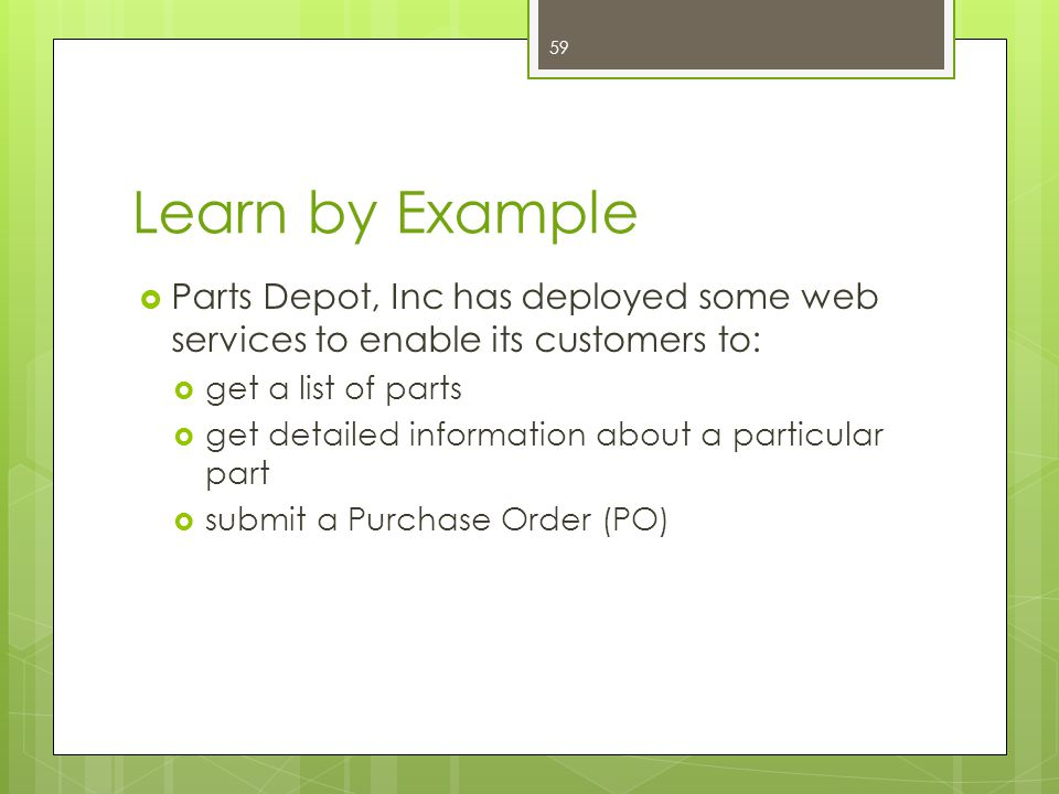 Learn by Example Parts Depot, Inc has deployed some web services to enable its customers to: get a list of parts.
