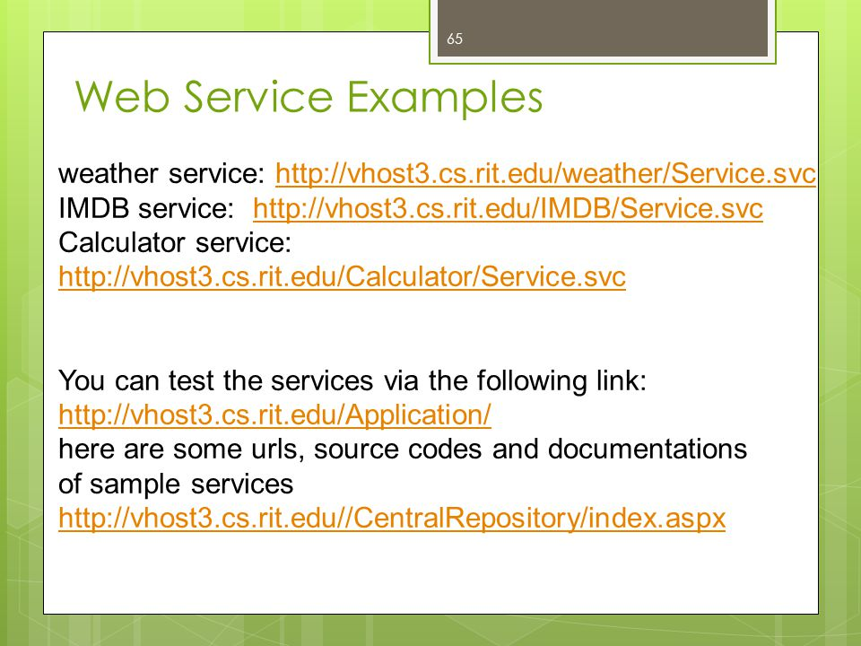 Web Service Examples weather service: http://vhost3.cs.rit.edu/weather/Service.svc. IMDB service: http://vhost3.cs.rit.edu/IMDB/Service.svc.