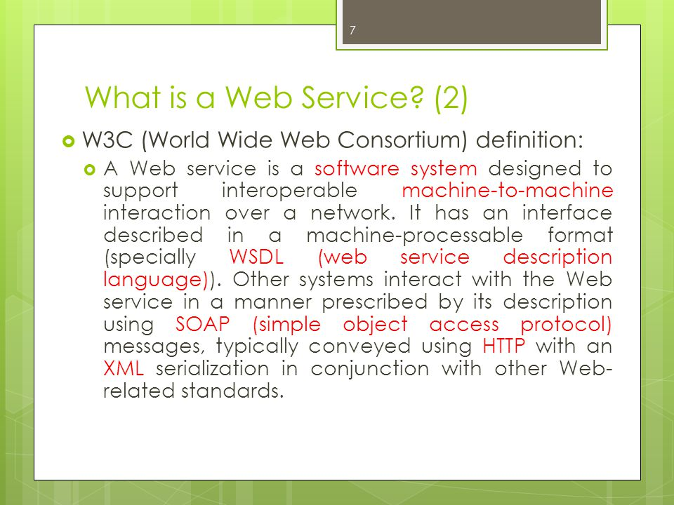 What is a Web Service (2) W3C (World Wide Web Consortium) definition: