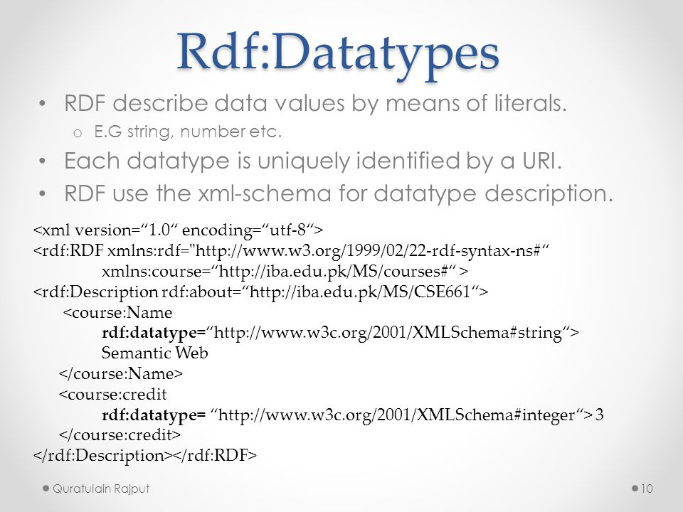 Rdf:Datatypes RDF describe data values by means of literals.
