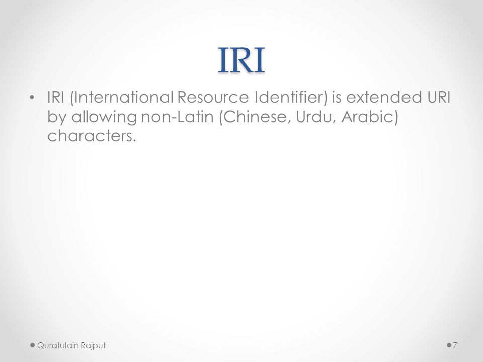 IRI IRI (International Resource Identifier) is extended URI by allowing non-Latin (Chinese, Urdu, Arabic) characters.