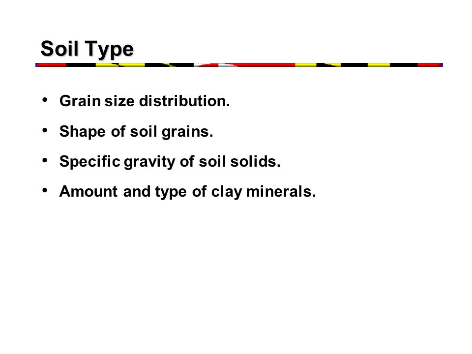 Soil Type Grain size distribution. Shape of soil grains.