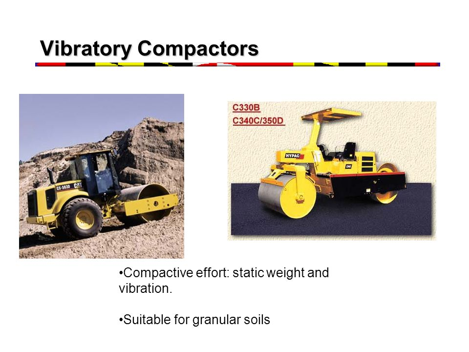Vibratory Compactors Compactive effort: static weight and vibration.