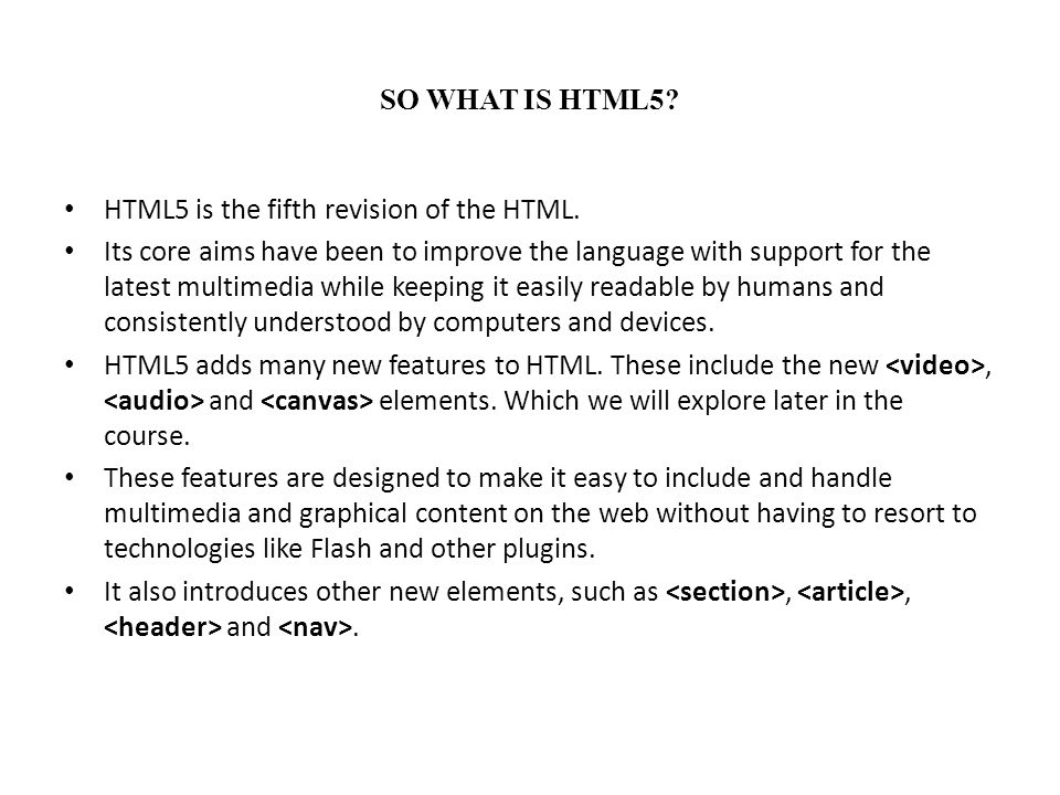 SO WHAT IS HTML5 HTML5 is the fifth revision of the HTML.