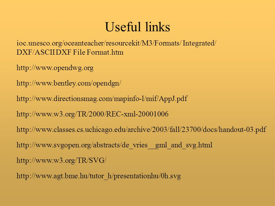 Useful links ioc.unesco.org/oceanteacher/resourcekit/M3/Formats/ Integrated/ DXF/ASCII DXF File Format.htm.
