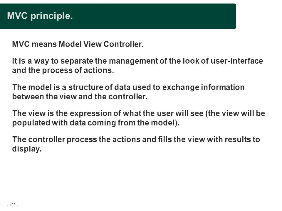 MVC principle. MVC means Model View Controller.