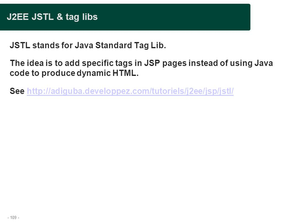 J2EE JSTL & tag libs JSTL stands for Java Standard Tag Lib.