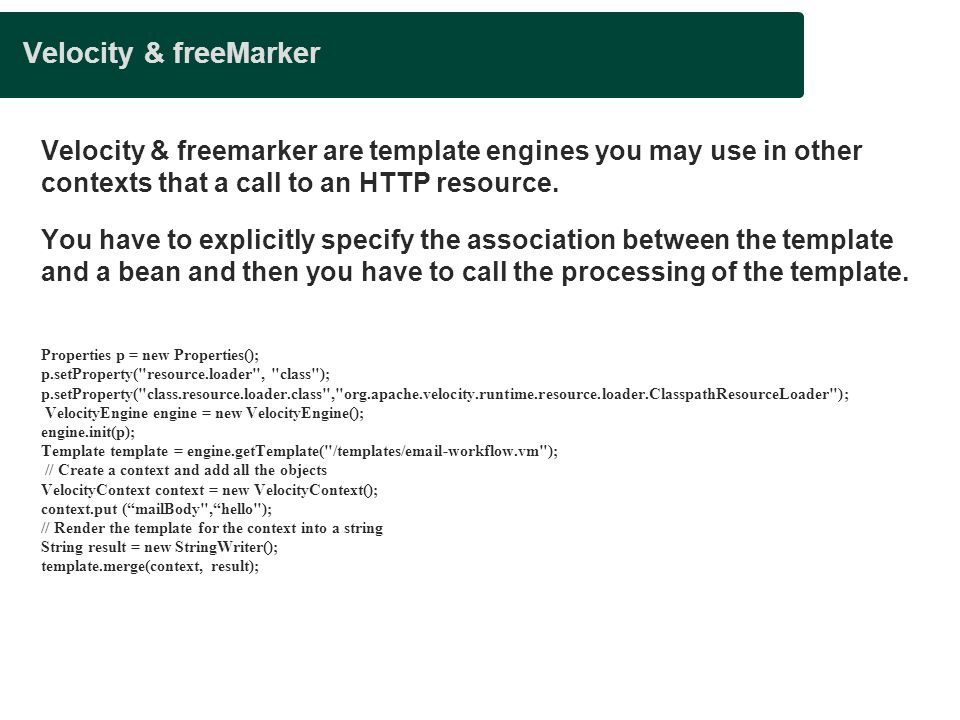 Presentation title Velocity & freeMarker. Velocity & freemarker are template engines you may use in other contexts that a call to an HTTP resource.