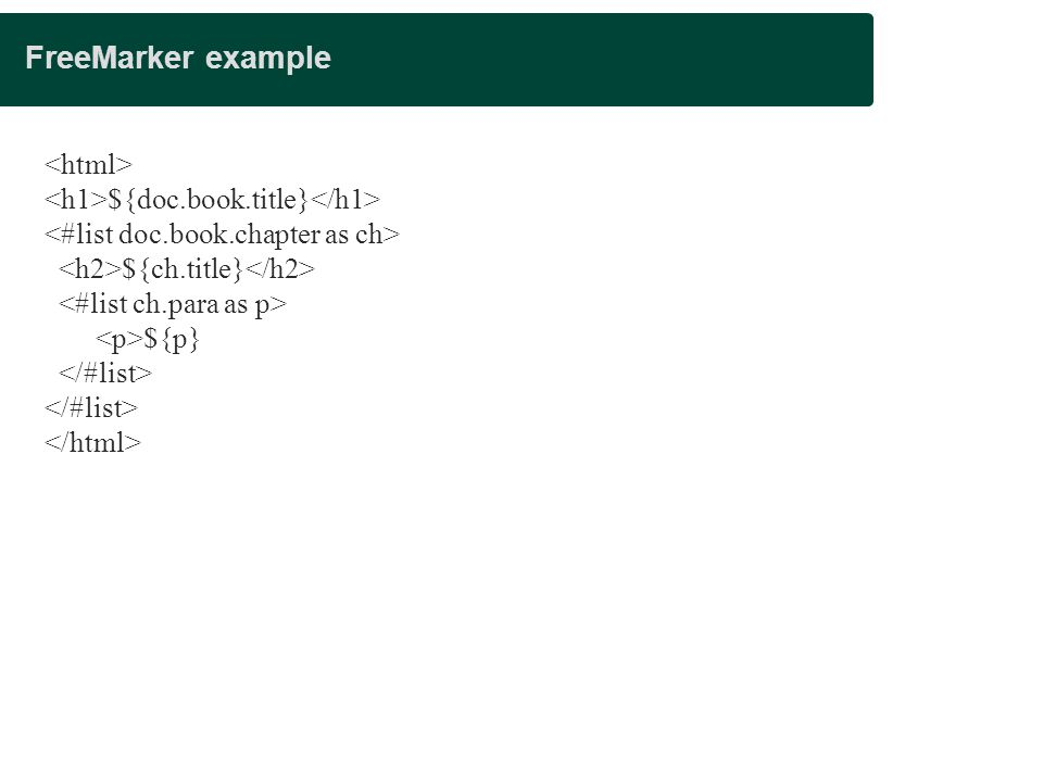 FreeMarker example <html> <h1>${doc.book.title}</h1>