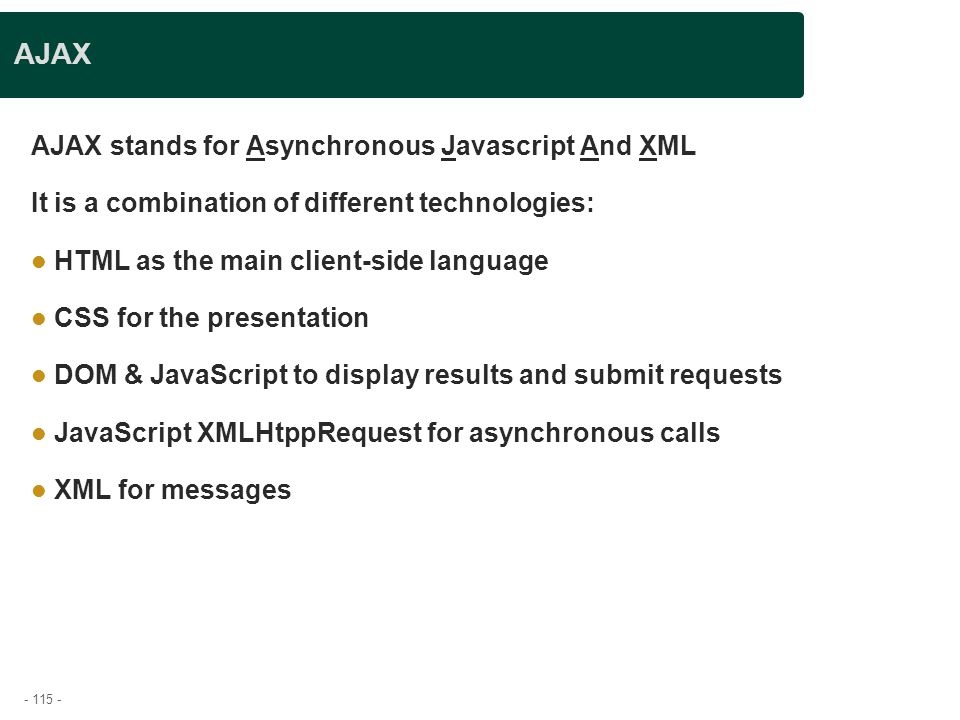 AJAX AJAX stands for Asynchronous Javascript And XML