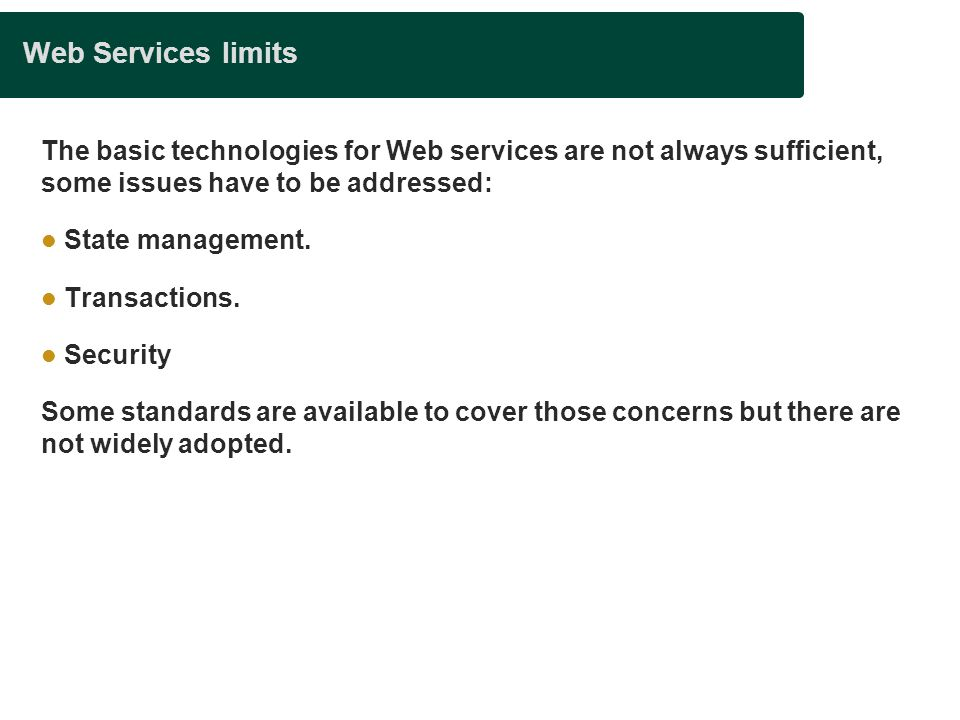 Presentation title Web Services limits. The basic technologies for Web services are not always sufficient, some issues have to be addressed: