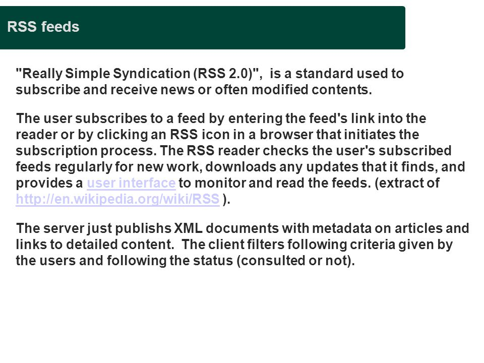Presentation title RSS feeds. Really Simple Syndication (RSS 2.0) , is a standard used to subscribe and receive news or often modified contents.