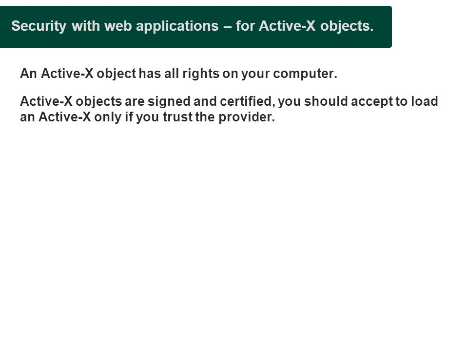 Security with web applications – for Active-X objects.