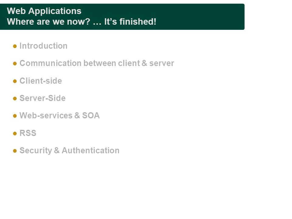 Web Applications Where are we now … It's finished!