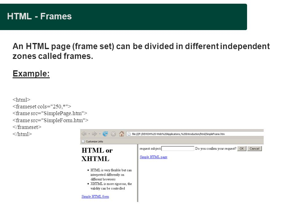 Presentation title HTML - Frames. An HTML page (frame set) can be divided in different independent zones called frames.