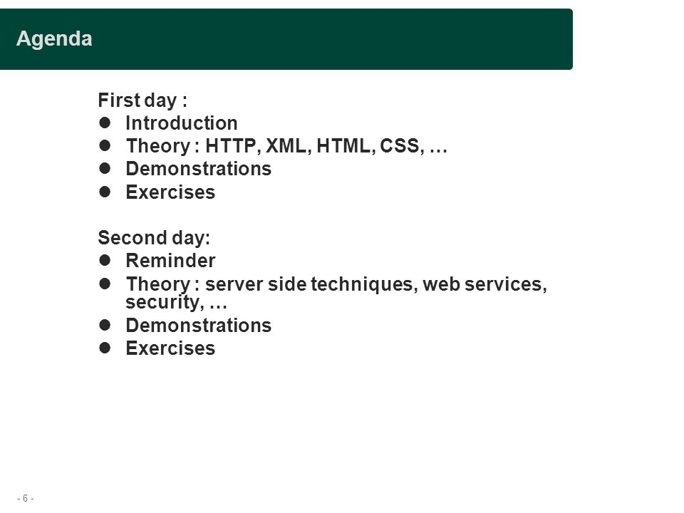 Agenda First day : Introduction Theory : HTTP, XML, HTML, CSS, …