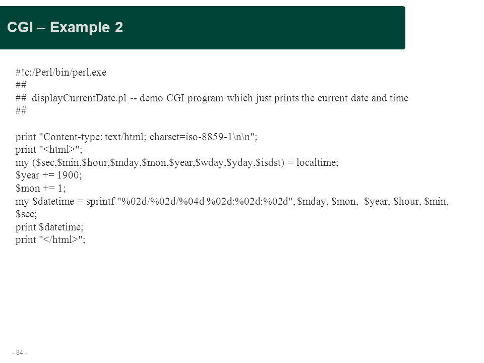 CGI – Example 2 #!c:/Perl/bin/perl.exe ##