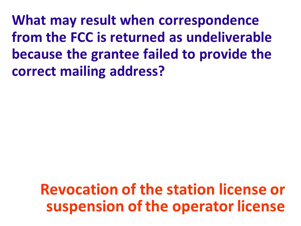 What may result when correspondence from the FCC is returned as undeliverable because the grantee failed to provide the correct mailing address